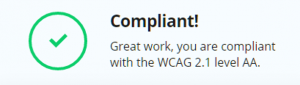 """A green tick with text next to it that reads: compliant"""" Great work, you are compliant with the WCAG 2.1 level AA."""